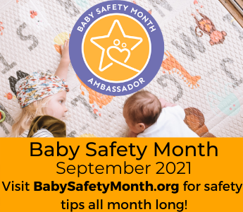 Baby Safety Month September 2021. Visit BabySafetyMonth.org for safety tips all month long!